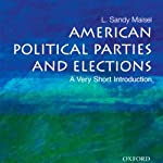 American Political Parties and Elections: A Very Short Introduction | L. Sandy Maisel