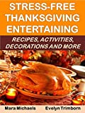 Stress-Free Thanksgiving Entertaining: Recipes, Activities, Decorations and More (Holiday Entertaining Book 18)