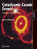 Cataclysmic Cosmic Events and How to Observe Them (Astronomers' Observing Guides)