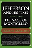 The Sage of Monticello (Jefferson and His Time, Vol 6) (0316544639) by Dumas Malone