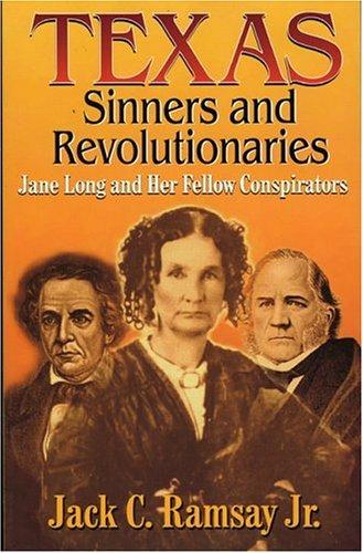 Texas Sinners & Revolutionaries: Jane Long and Her Fellow Conspirators PDF