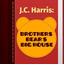 Brothers Bear's Big House (Annotated) (       UNABRIDGED) by J.C. Harris Narrated by Anastasia Bertollo