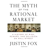 The Myth of the Rational Market: A History of Risk, Reward, and Delusion on Wall Streetby Justin Fox
