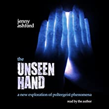 The Unseen Hand: A New Exploration of Poltergeist Phenomena | Livre audio Auteur(s) : Jenny Ashford Narrateur(s) : Jenny Ashford