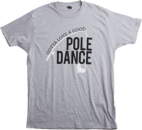 Gotta love a good pole dance funny fishing pole humor for Funny fishing t shirts