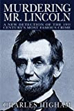 Murdering Mr. Lincoln: A New Detection of the 19th Century's Most Famous Crime