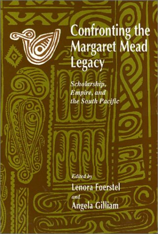 Confronting the Margaret Mead Legacy: Scholarship, Empire, and the South Pacific