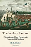 img - for The Settlers' Empire: Colonialism and State Formation in America's Old Northwest (Early American Studies) book / textbook / text book