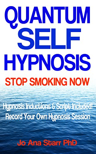 Book: QUANTUM SELF HYPNOSIS STOP SMOKING NOW - Hypnosis Script & Inductions Included! by Jo Ana Starr, PhD