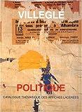 echange, troc Laurence Bertrand Dorléac - Villeglé politique : Catalogue thématique des affiches lacérées