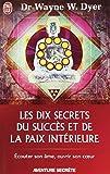 DIX SECRETS DU SUCCES ET DE LA PAIX INTERIEURE