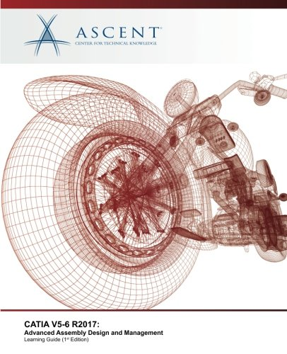 CATIA V5-6 R2017: Advanced Assembly Design and Management [Ascent - Center for Technical Knowledge] (Tapa Blanda)
