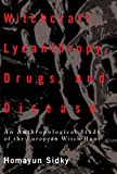 img - for Witchcraft, Lycanthropy, Drugs and Disease: An Anthropological Study of the European Witch - Hunts book / textbook / text book