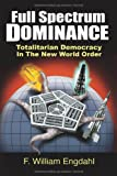 Full Spectrum Dominance: Totalitarian Democracy in the New World Order