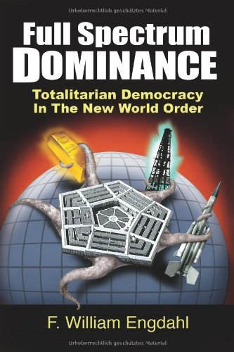 Full Spectrum Dominance: Totalitarian Democracy in the New World Order: F. William Engdahl, David Dees: 9783981326307: Amazon.com: Books