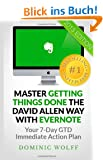 Master Getting Things Done the David Allen Way with Evernote: Your 7-Day GTD Immediate Action Plan