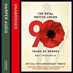 The Royal British Legion: 90 Years of Heroes | Matt Croucher, The Royal British Legion