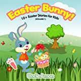 Easter Bunny! Easter Book for Children: 10+ Easter Stories for Kids (Volume 1)