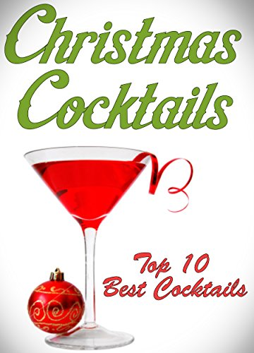 Christmas Cocktail Recipes: Top Ten Best Christmas Party Starters (Drinks/Cocktails) Make Your Holidays More Awesome With These Recipes! (christmas cookbooks,holiday cookbooks) by Dan M.