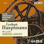 Die große Hörspiel-Edition: Die Weber, Fuhrmann Henschel, Michael Kramer, Die Ratten | [Gerhart Hauptmann]