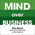 Mind Over Business: How to Unleash Your Business and Sales Success by Rewiring the Mind/Body Connection | Kenneth Baum,Bob Andelman
