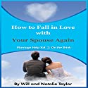 How to Fall in Love with Your Spouse Again: Marriage Help: On the Brink, Book 2 Audiobook by William Taylor, Natalie Taylor Narrated by Liam Owen