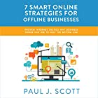 7 Smart Online Strategies for Offline Businesses: Proven Internet Tactics Any Business Owner Can Use to Help the Bottom Line Hörbuch von Paul J. Scott Gesprochen von: Gregory Allen Siders