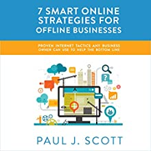 7 Smart Online Strategies for Offline Businesses: Proven Internet Tactics Any Business Owner Can Use to Help the Bottom Line Audiobook by Paul J. Scott Narrated by Gregory Allen Siders