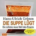 Die Suppe lügt: Die schöne neue Welt des Essens Hörbuch von Hans-Ulrich Grimm Gesprochen von: Frank Preiss