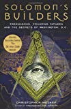 Solomons Builders: Freemasons, Founding Fathers and the Secrets of Washington D.C.
