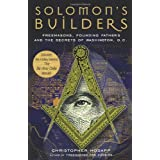 Solomon's Builders: Freemasons, Founding Fathers and the Secrets of Washington D.C. ~ Christopher Hodapp