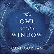 The Owl at the Window: A memoir of loss and hope Audiobook by Carl Gorham Narrated by Alan Davies