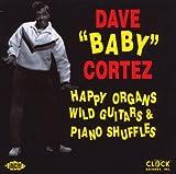 echange, troc Dave Baby Cortez - Happy Organs, Wild Guitars...