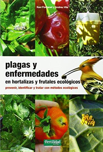 Plagas y enfermedades en hortalizas y frutales ecológicos: prevenir, identificar y tratar con métodos ecológicos (Guías para la Fertilidad de la Tierra)