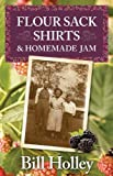 Flour Sack Shirts and Homemade Jam: Stories of a Southern Sharecroppers Son