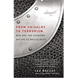From Chivalry to Terrorism: War and the Changing Nature of Masculinity ~ Leo Braudy