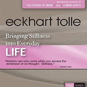 Bringing Stillness into Everyday Life | [Eckhart Tolle]