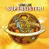Long Live Supersister!