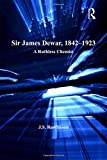 img - for Sir James Dewar, 1842-1923: A Ruthless Chemist (Science, Technology and Culture, 1700-1945) book / textbook / text book