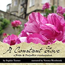 A Constant Love: A Pride & Prejudice Continuation, Book 1 Audiobook by Sophie Turner Narrated by Verona Westbrook