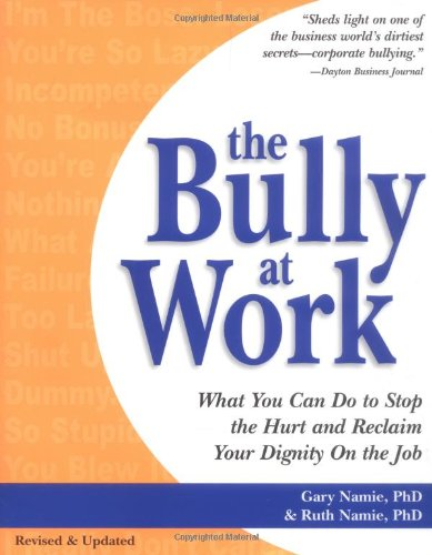 The Bully at Work: What You Can Do to Stop the Hurt and Reclaim Your Dignity on the Job (Work At Spirit)