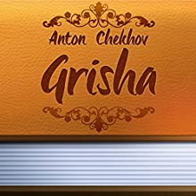 Grisha (Annotated) (       UNABRIDGED) by Anton Chekhov Narrated by Anastasia Bertollo
