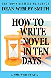 How to Write a Novel in Ten Days (WMG Writer's Guides) (Volume 6)