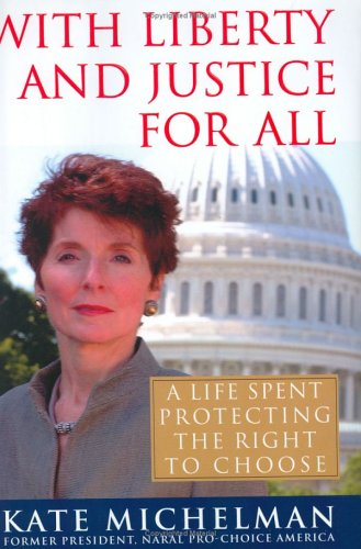 With Liberty and Justice for All: A Life Spent Protecting the Right to Choose
