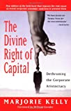 The Divine Right of Capital: Dethroning the Corporate Aristocracy (1576752372) by Marjorie Kelly