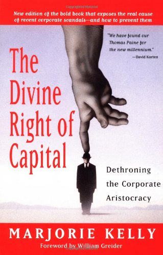 The Divine Right of Capital: Dethroning the Corporate...