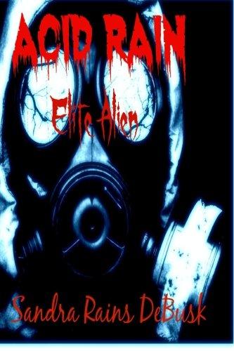 Acid Rain: Alien Elite (When they come) (Volume 1) PDF