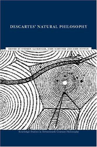 Descartes' Natural Philosophy (Routledge Studies in Seventeenth-Century Philosophy)