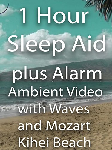 1 Hour Sleep Aid plus Alarm Ambient Video with Waves and Mozart Kihei Beach