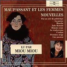 Maupassant et les femmes - Nouvelles (       Texte intégral) Auteur(s) : Guy de Maupassant Narrateur(s) : Miou Miou